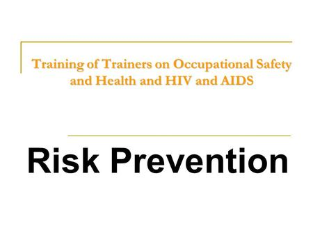 Training of Trainers on Occupational Safety and Health and HIV and AIDS Risk Prevention.