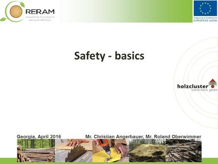 Www.biomasseverband.at Georgia, April 2016Mr. Christian Angerbauer, Mr. Roland Oberwimmer Safety - basics.