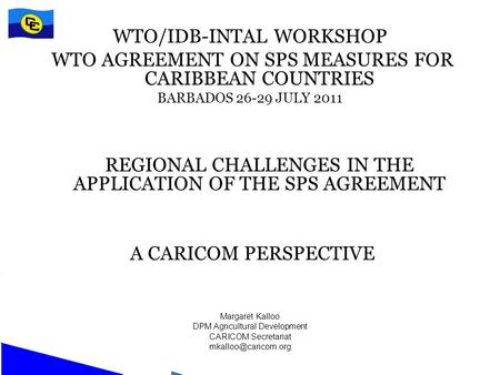 WTO/IDB-INTAL WORKSHOP WTO AGREEMENT ON SPS MEASURES FOR CARIBBEAN COUNTRIES BARBADOS 26-29 JULY 2011 REGIONAL CHALLENGES IN THE APPLICATION OF THE SPS.