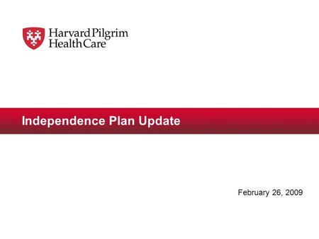 Independence Plan Update February 26, 2009. © 2009 Harvard Pilgrim Health Care2 Key Points  Independence Plan introduced in 2005 –Tiered copayment product.