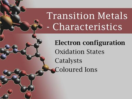 Transition Metals - Characteristics Electron configuration Oxidation States Catalysts Coloured Ions.