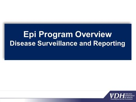 Epi Program Overview Disease Surveillance and Reporting.