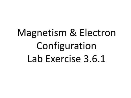Magnetism & Electron Configuration Lab Exercise 3.6.1