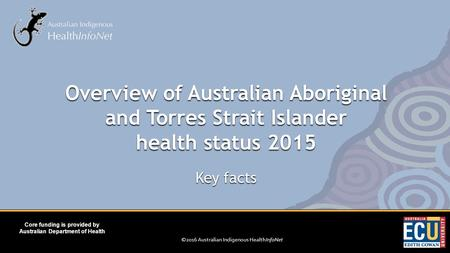 ©2016 Australian Indigenous HealthInfoNet Core funding is provided by Australian Department of Health Key facts Overview of Australian Aboriginal and Torres.