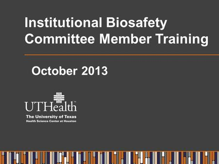 Institutional Biosafety Committee Member Training October 2013.