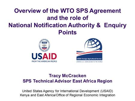 Tracy McCracken SPS Technical Advisor East Africa Region United States Agency for International Development (USAID) Kenya and East Aferica/Office of Regional.