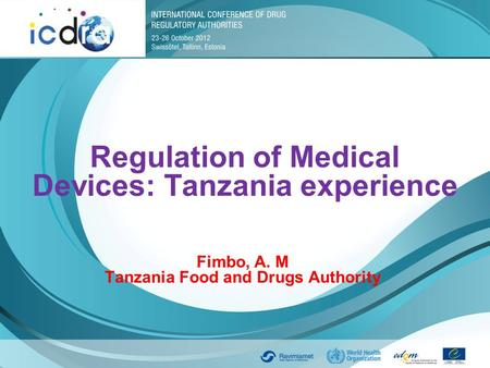 Regulation of Medical Devices: Tanzania experience Fimbo, A. M Tanzania Food and Drugs Authority.