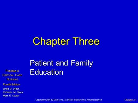 Chapter Three Patient and Family Education Chapter 3-1 Fourth Edition Linda D. Urden Kathleen M. Stacy Mary E. Lough Priorities in C RITICAL C ARE N URSING.