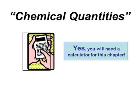 """Chemical Quantities"" Yes, you will need a calculator for this chapter!"