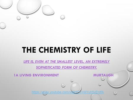 THE CHEMISTRY OF LIFE LIFE IS, EVEN AT THE SMALLEST LEVEL, AN EXTREMELY SOPHISTICATED FORM OF CHEMISTRY. 1A LIVING ENVIRONMENTMURTAUGH https://www.youtube.com/watch?v=MYuh5yErdfA.