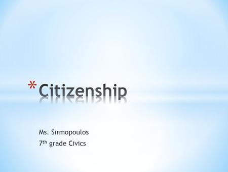 Ms. Sirmopoulos 7 th grade Civics. * Subjects vs. citizens * Subjects (no rights) – King George (Colonists) * Citizens (rights) * Colonists (colony) –