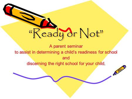 """Ready or Not"" A parent seminar to assist in determining a child's readiness for school and discerning the right school for your child."
