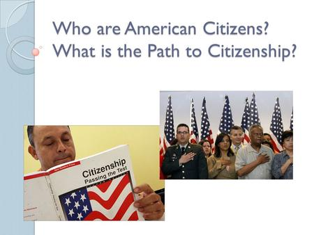 Who are American Citizens? What is the Path to Citizenship?