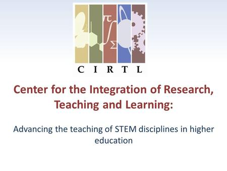 Center for the Integration of Research, Teaching and Learning: Advancing the teaching of STEM disciplines in higher education.