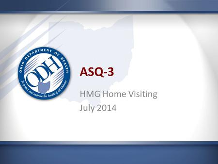 ASQ-3 HMG Home Visiting July 2014. Discussion points What is developmental screening What are the basic features of the ASQ-3 When should you adjust for.