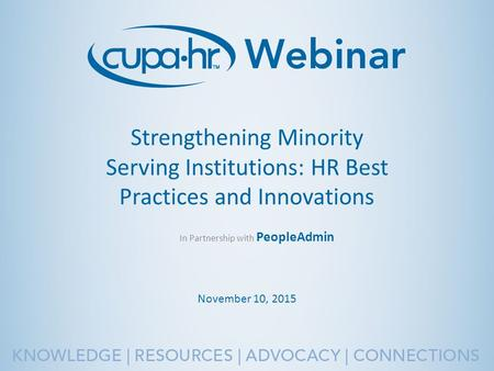 Strengthening Minority Serving Institutions: HR Best Practices and Innovations November 10, 2015 In Partnership with PeopleAdmin.