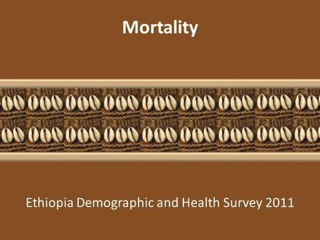 Ethiopia Demographic and Health Survey 2011 Mortality.
