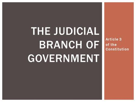 Article 3 of the Constitution THE JUDICIAL BRANCH OF GOVERNMENT.