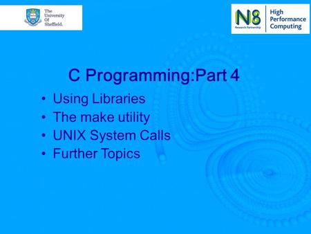 Using Libraries The make utility UNIX System Calls Further Topics C Programming:Part 4.