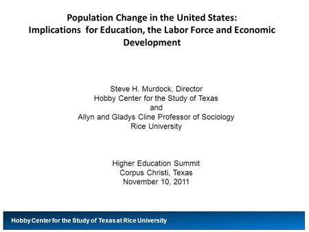 Population Change in the United States: Implications for Education, the Labor Force and Economic Development Hobby Center for the Study of Texas at Rice.