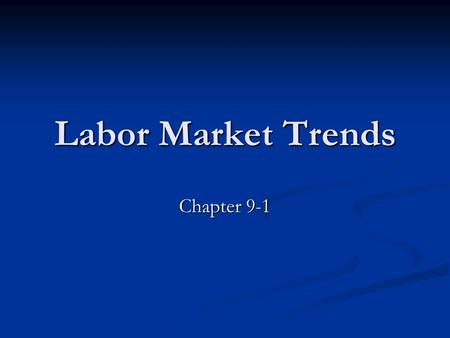Labor Market Trends Chapter 9-1.