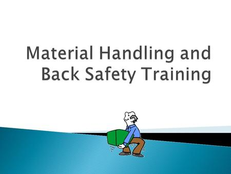 Introduction Material Handling and Lifting Injuries are exceedingly painful, difficult to heal, and have an effect on everything you do After suffering.