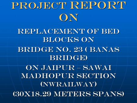 PROJECT REPORT On REPLACEMENT OF BED BLOCKS ON