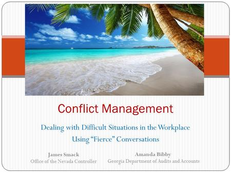 "Dealing with Difficult Situations in the Workplace Using ""Fierce"" Conversations Conflict Management Amanda Bibby Georgia Department of Audits and Accounts."