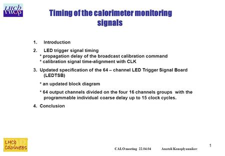 1 Timing of the calorimeter monitoring signals 1.Introduction 2.LED trigger signal timing * propagation delay of the broadcast calibration command * calibration.