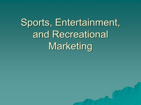 Sports, Entertainment, and Recreational Marketing.