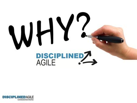 Disciplined Agile Takes the Mystery Out of Agile Software development is inherently complex The Disciplined Agile (DA) framework describes how: – Agile.