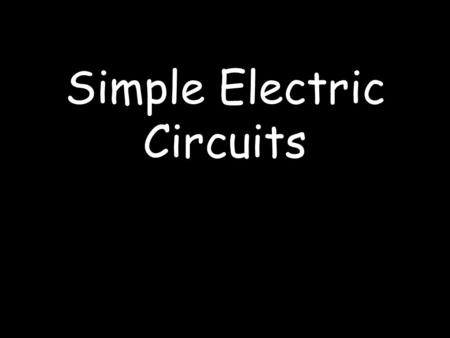 Simple Electric Circuits. Menu Circuit Symbols Current Voltage Resistance Summary Table.