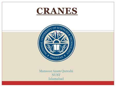 CRANES Mansoor Azam Qureshi NUST Islamabad. Cranes A crane is a type of machine, generally equipped to lift and lower materials and to move them horizontally.