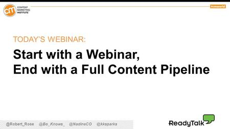 TODAY'S WEBINAR: Start with a Webinar, End with a Full Content Pipeline.