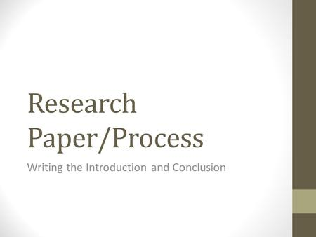 Research Paper/Process Writing the Introduction and Conclusion.