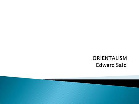 ORIENTALISM Edward Said.  Edward Said surveys the history and nature of Western attitudes towards the East, considering Orientalism as a powerful European.