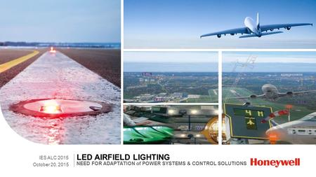 NEED FOR ADAPTATION of POWER SYSTEMS & CONTROL SOLUTIONS LED AIRFIELD LIGHTING October 20, 2015 IES ALC 2015.