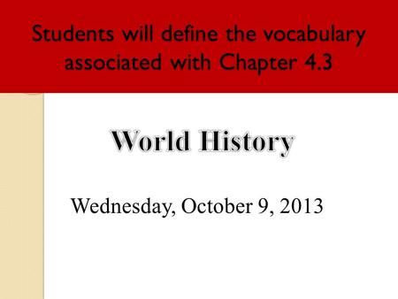 Students will define the vocabulary associated with Chapter 4.3 Wednesday, October 9, 2013.