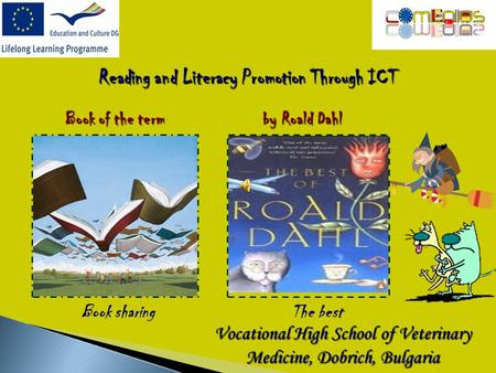 Book sharing Reading and Literacy Promotion Through ICT Book of the term by Roald Dahl The best Vocational High School of Veterinary Medicine, Dobrich,