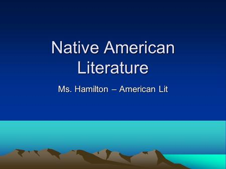 Native American Literature Ms. Hamilton – American Lit.