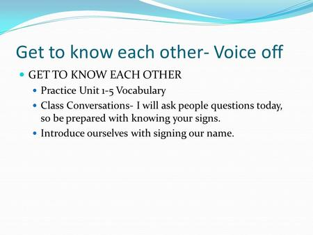 Get to know each other- Voice off GET TO KNOW EACH OTHER Practice Unit 1-5 Vocabulary Class Conversations- I will ask people questions today, so be prepared.