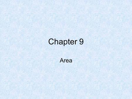 Chapter 9 Area. Lesson 9.1 Area – The measure of the region enclosed by the figure. C-81 The area of a rectangle is given by the formula A=bh, where A.