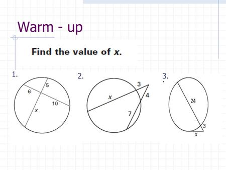 Warm - up 1. 2.3. Segment Lengths in Circles Section 6.6.