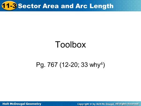 Holt McDougal Geometry 11-3 Sector Area and Arc Length Toolbox Pg. 767 (12-20; 33 why 4 )