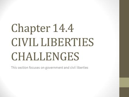Chapter 14.4 CIVIL LIBERTIES CHALLENGES This section focuses on government and civil liberties.
