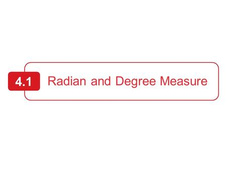 Radian and Degree Measure 4.1. 2 Objectives: 1.Describe angles 2.Use radian measure 3.Use degree measure 4.Use angles to model and solve real-life problems.