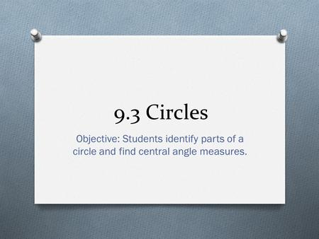 9.3 Circles Objective: Students identify parts of a circle and find central angle measures.