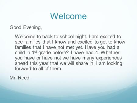 Welcome Good Evening, Welcome to back to school night. I am excited to see families that I know and excited to get to know families that I have not met.