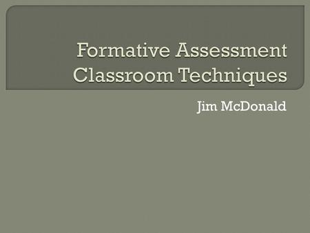 Jim McDonald.  You will: Discover the reasons for including formative assessment in your courses. Find out about formative assessment in both active.