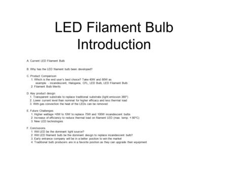 LED Filament Bulb Introduction A. Current LED Filament Bulb B. Why has the LED filament bulb been developed? C. Product Comparison 1. Which is the end.
